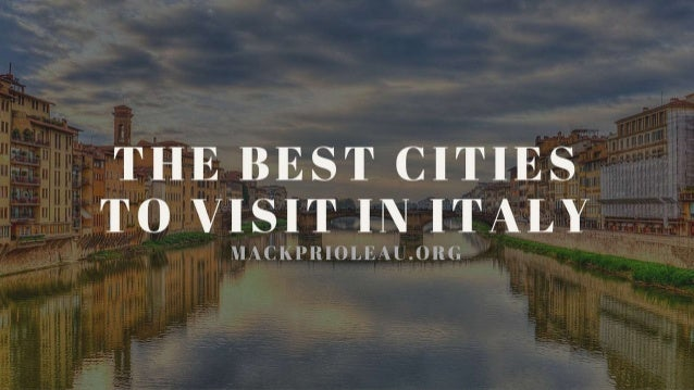 The best cities to visit in italy for What are the best places to visit in italy