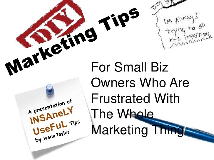 Marketing Tips<br />For Small Biz Owners Who Are Frustrated With The Whole Marketing Thing<br />A presentation ofiNSAneLYU...