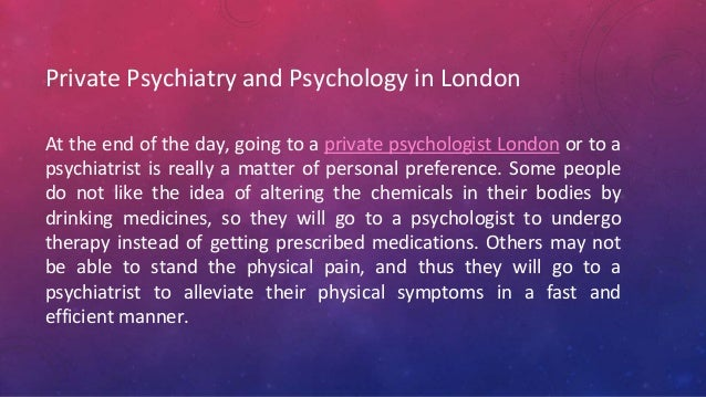 Private Psychiatry and Psychology in London At the end of the day, going to a private psychologist London or to a psychiat...