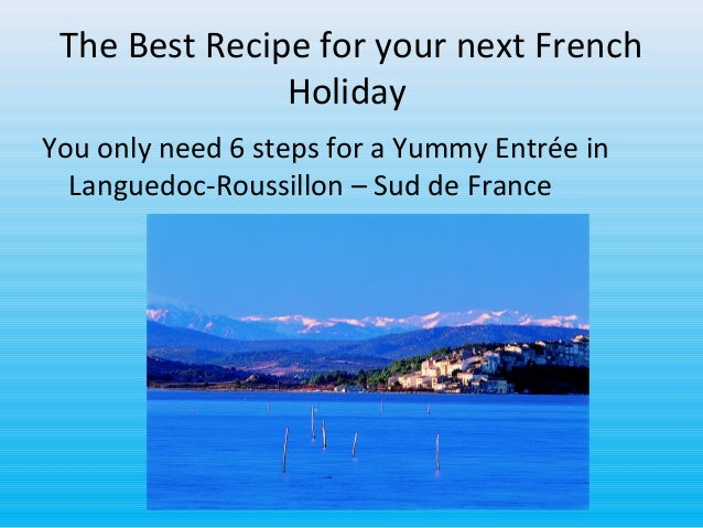 The Best Recipe for your next French Holiday You only need 6 steps for a Yummy Entrée in Languedoc-Roussillon – Sud de Fra...