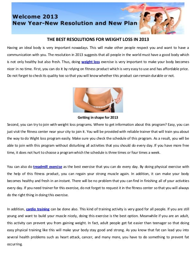 THE BEST RESOLUTIONS FOR WEIGHT LOSS IN 2013Having an ideal body is very important nowadays. This will make other people r...