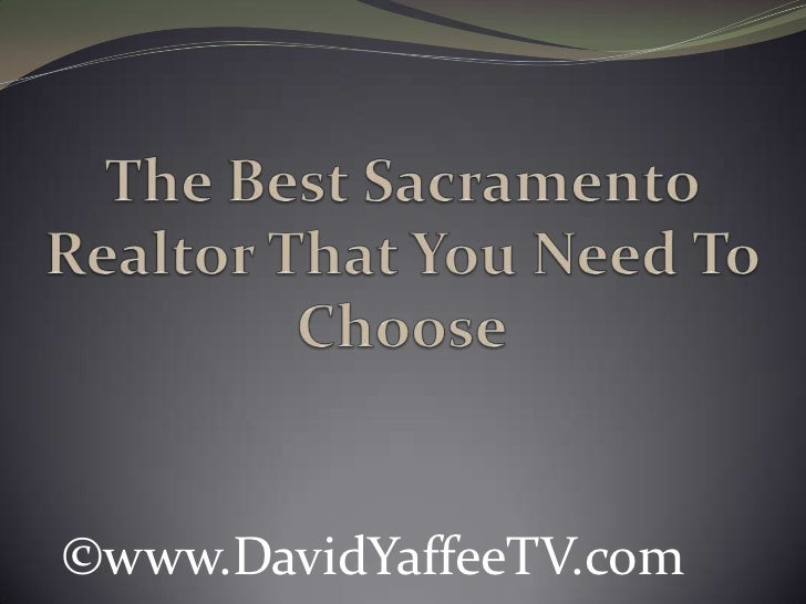 The Best Sacramento Realtor That You Need To Choose<br />©www.DavidYaffeeTV.com<br />