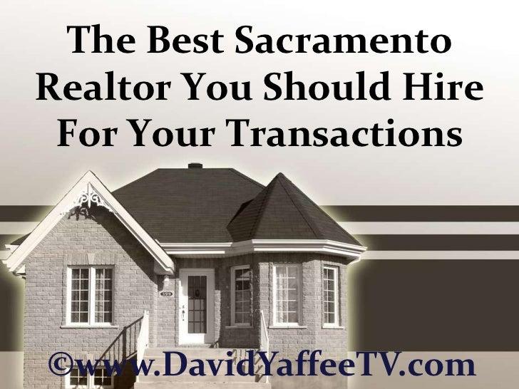 The Best Sacramento Realtor You Should Hire For Your Transactions<br />©www.DavidYaffeeTV.com<br />