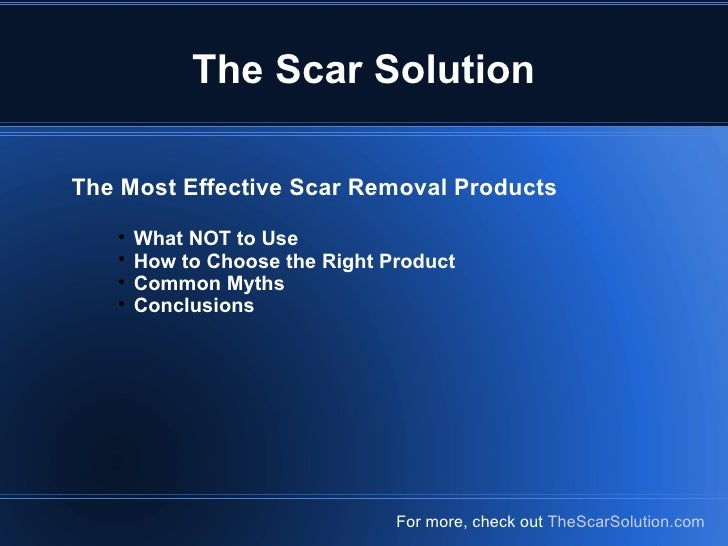 The Scar Solution For more, check out  TheScarSolution.com <ul><li>The Most Effective Scar Removal Products </li></ul><ul>...