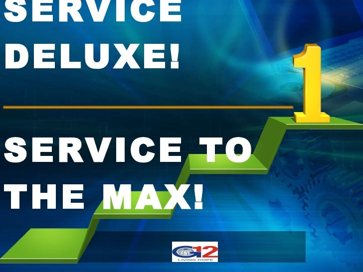 SERVICE DELUXE! SERVICE TO THE MAX!
