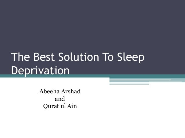 The Best Solution To SleepDeprivation          By:     Abeeha Arshad          and      Qurat ul Ain