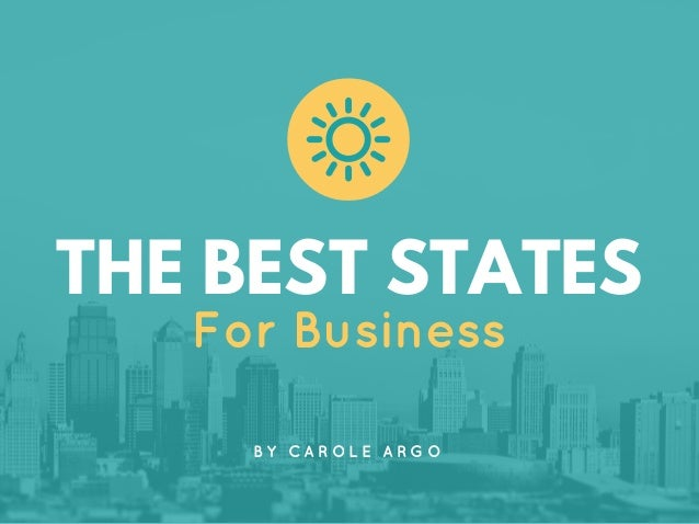 THE BEST STATES For Business B Y   C A R O L E   A R G O