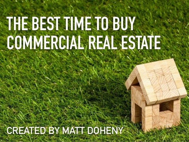 THE BEST TIME TO BUY COMMERCIAL REAL ESTATE CREATED BY MATT DOHENY