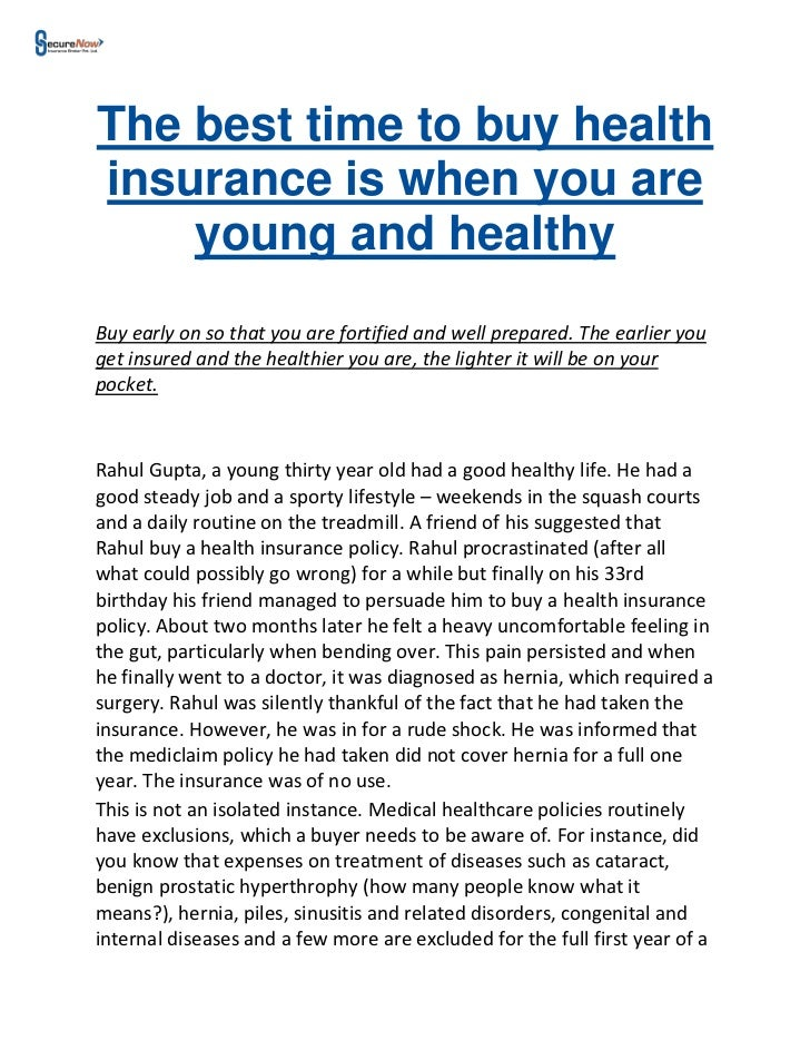 The best time to buy healthinsurance is when you are    young and healthyBuy early on so that you are fortified and well p...