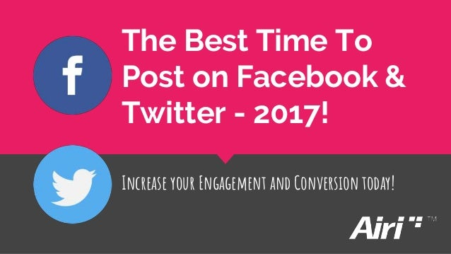 The Best Time To Post on Facebook & Twitter - 2017! Increase your Engagement and Conversion today!