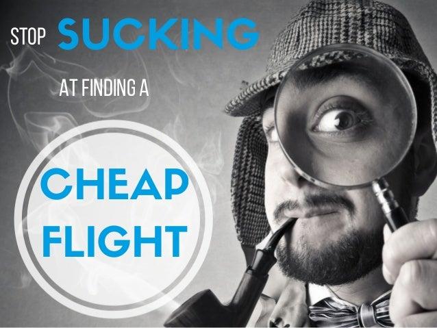 STOP SUCKING ATFINDINGa CHEAP FLIGHT