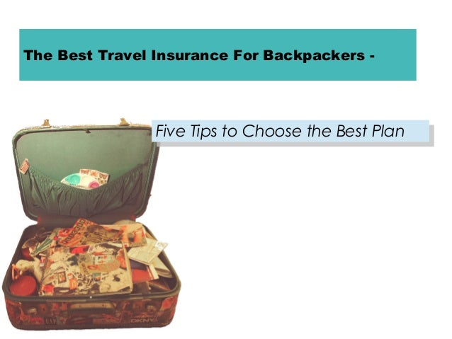 The Best Travel Insurance For Backpackers -  Five Tips to Choose the Best Plan Five Tips to Choose the Best Plan