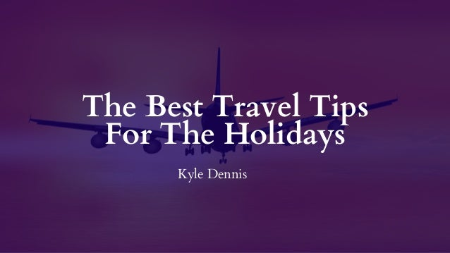The Best Travel Tips For The Holidays Kyle Dennis