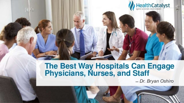 The Best Way Hospitals Can Engage Physicians, Nurses, and Staff ̶̶ Dr. Bryan Oshiro