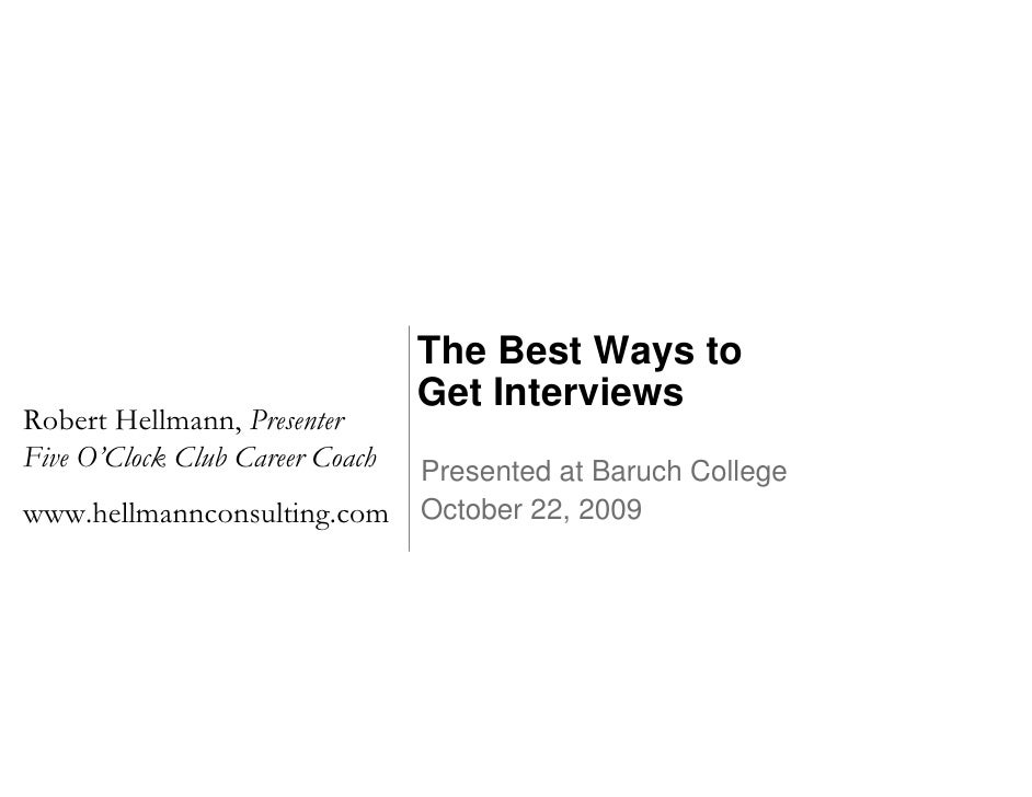 The Best Ways to                                  Get Interviews Robert Hellmann, Presenter Five O'Clock Club Career Coach...