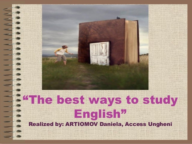 """""""The best ways to study English"""" Realized by: ARTIOMOV Daniela, Access Ungheni"""
