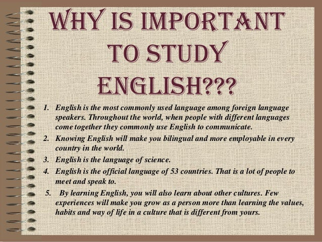 why learning english is important Reasons why learning english is so important and useful, english is widely spoken globally and has become the number 1 business language making it vital for many.