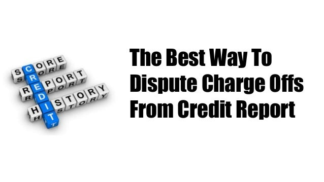 The Best Way To Dispute Charge Offs From Credit Report