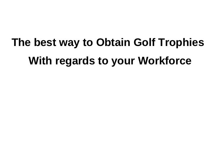 The best way to Obtain Golf Trophies   With regards to your Workforce