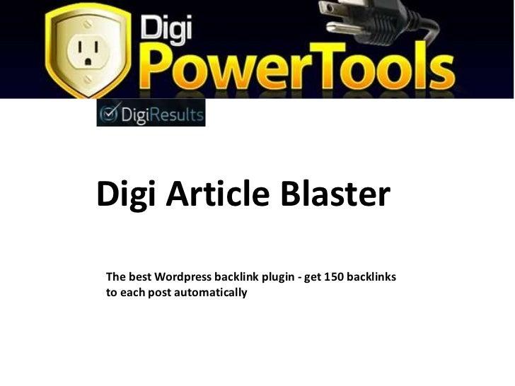 The best Wordpress backlink plugin - get 150 backlinks to each post automatically<br />Digi Article Blaster<br />