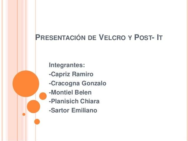PRESENTACIÓN DE VELCRO Y POST- IT Integrantes: -Capriz Ramiro -Cracogna Gonzalo -Montiel Belen -Planisich Chiara -Sartor E...