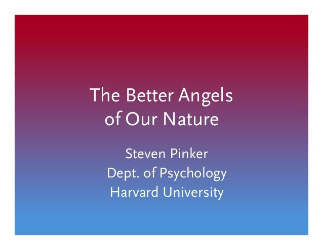 The Better Angels of Our Nature Steven Pinker Dept. of Psychology Harvard University