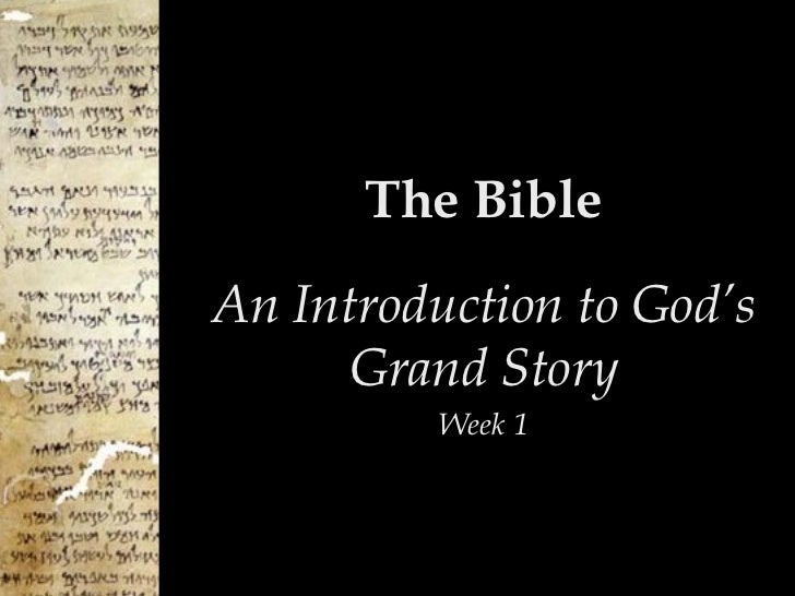 The BibleAn Introduction to God's      Grand Story          Week 1
