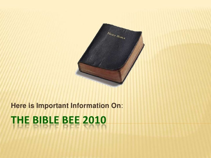 The BIBLE BEE 2010<br />Here is Important Information On:<br />