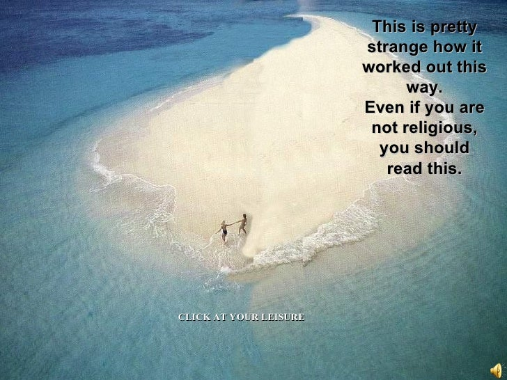 This is pretty strange how it worked out this way. Even if you are not religious, you should read this. CLICK AT YOUR LEIS...