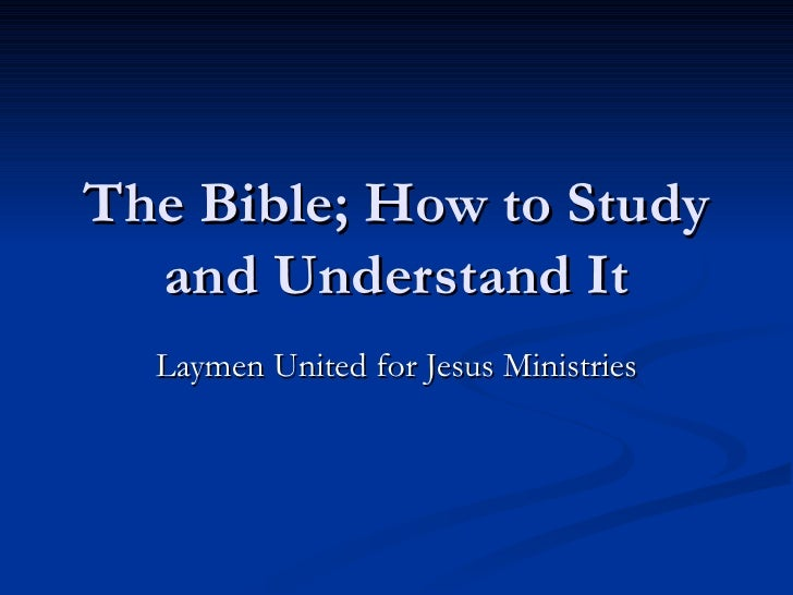 The Bible; How to Study and Understand It Laymen United for Jesus Ministries