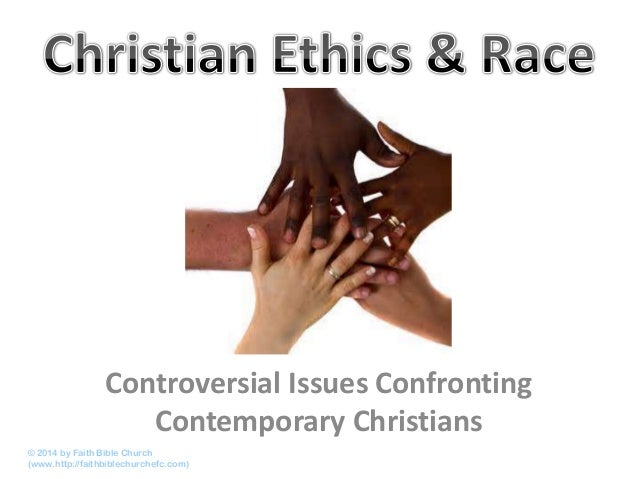 Controversial Issues Confronting Contemporary Christians © 2014 by Faith Bible Church (www.http://faithbiblechurchefc.com)