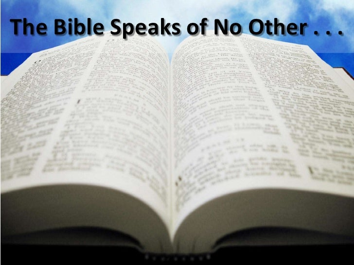 The Bible Speaks of No Other . . .<br />