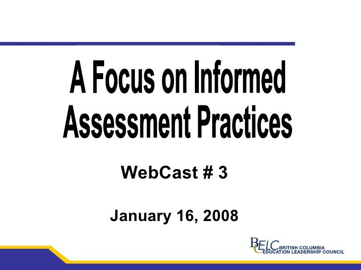 A Focus on Informed Assessment Practices WebCast # 3 January 16, 2008