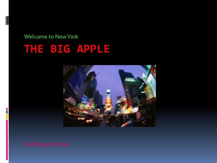 Welcome to New YorkTHE BIG APPLEBy Reagan Kallina