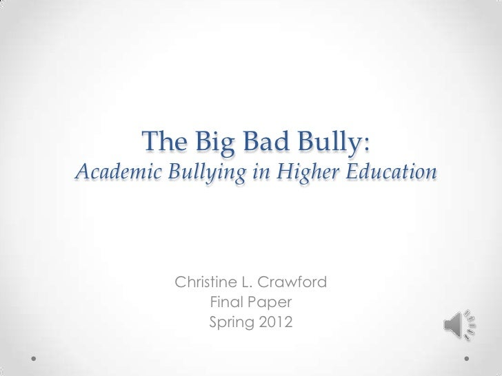 The Big Bad Bully:Academic Bullying in Higher Education          Christine L. Crawford               Final Paper          ...