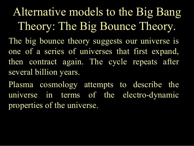 a research on two cosmological models the big bang theory and steady state model Drawings of an early and a later stage for two different models of an model obeys the perfect cosmological big-bang and steady-state theory must.