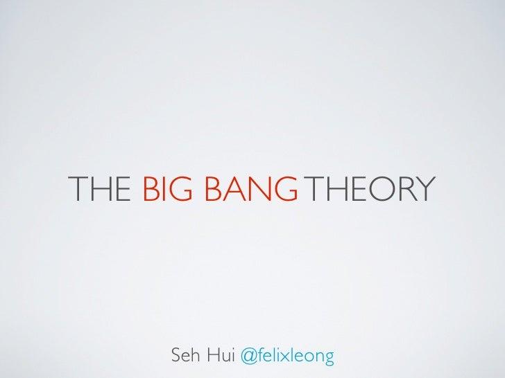 THE BIG BANG THEORY     Seh Hui @felixleong