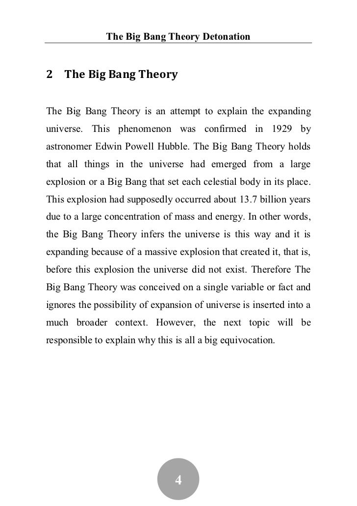evidence for the big bang essay The big bang theory is today's dominant scientific theory about the origin of the universe it states that the universe was created from an infinitely hot and dense subatomic ball, which once exploded not only created energy and matter, but space and time itself.