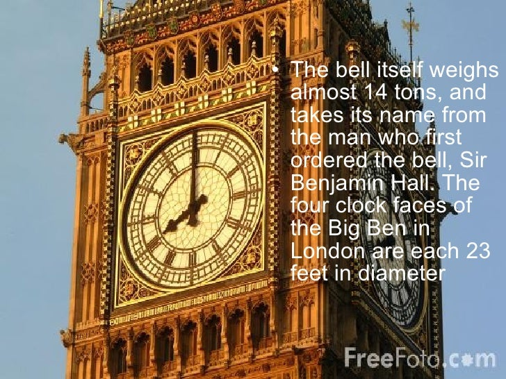 <ul><li>The bell itself weighs almost 14 tons, and takes its name from the man who first ordered the bell, Sir Benjamin Ha...