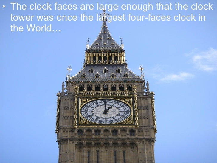 <ul><li>The clock faces are large enough that the clock tower was once the largest four-faces clock in the World… </li></ul>