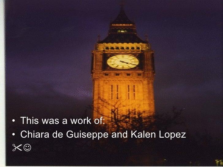 <ul><li>This was a work of: </li></ul><ul><li>Chiara de Guiseppe and Kalen Lopez </li></ul><ul><li> </li></ul>