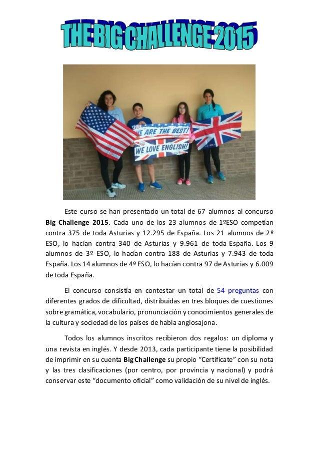 Este curso se han presentado un total de 67 alumnos al concurso Big Challenge 2015. Cada uno de los 23 alumnos de 1ºESO co...