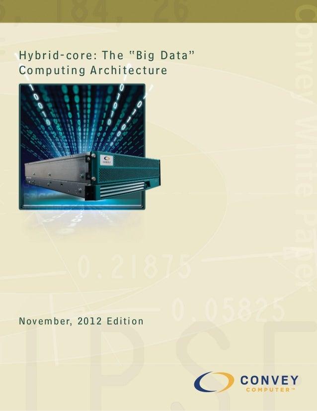 """Convey White PaperH y b r i d - c o r e : T h e """" B i g D at a """"Computing ArchitectureN ove m b e r, 2 0 1 2 E d i t i o n"""