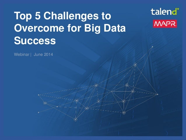 © Talend 2014 1 Top 5 Challenges to Overcome for Big Data Success Webinar | June 2014