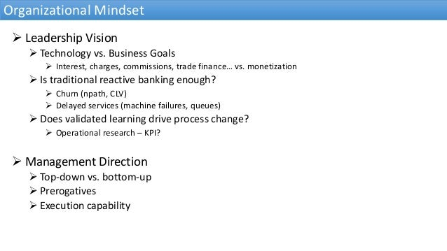  Leadership Vision  Technology vs. Business Goals  Interest, charges, commissions, trade finance… vs. monetization  Is...