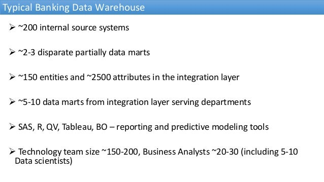  ~200 internal source systems  ~2-3 disparate partially data marts  ~150 entities and ~2500 attributes in the integrati...