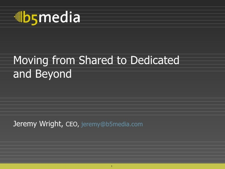 Moving from Shared to Dedicated and Beyond Jeremy Wright,  CEO,  [email_address]