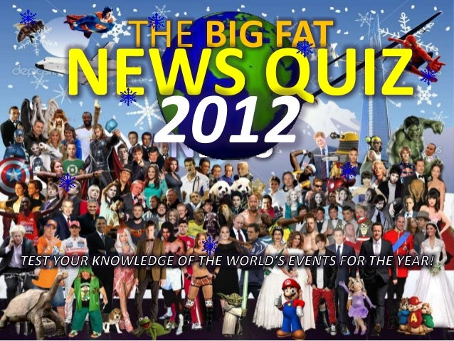 THE BIG FATNEWS QUIZ  2012  NEWS