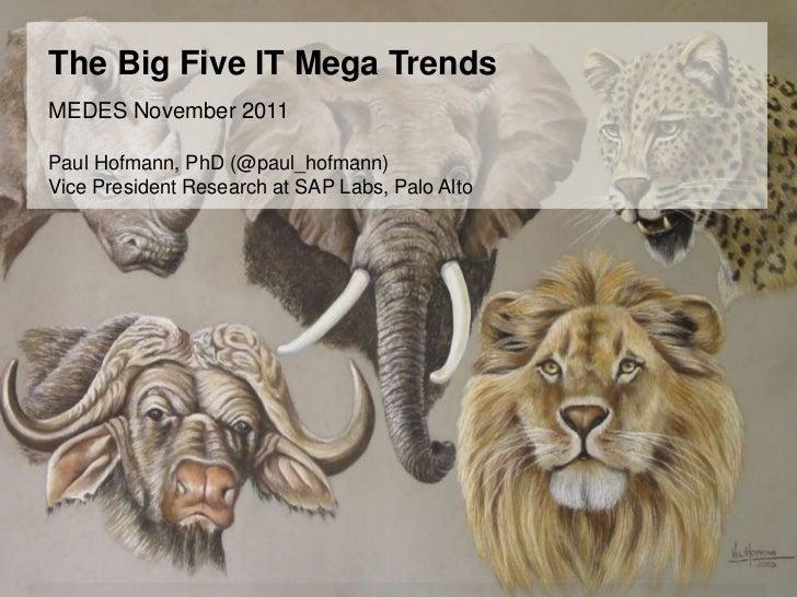 The Big Five IT Mega TrendsMEDES November 2011Paul Hofmann, PhD (@paul_hofmann)Vice President Research at SAP Labs, Palo A...