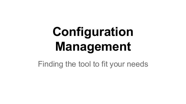 Configuration Management Finding the tool to fit your needs